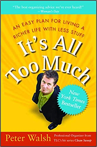 It's All Too Much: An Easy Plan for Living a Richer Life with Less Stuff