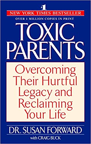 Toxic Parents- Overcoming their hurtful legacy and reclaiming your life